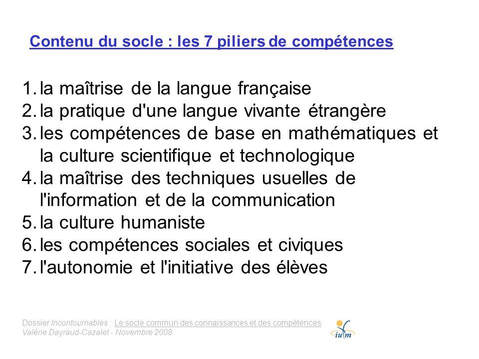 Dossier Incontournables : Le socle commun des connaissances et des compétences Valérie Dayraud-Cazalet - Novembre 2008 Contenu du socle : les 7 pilier