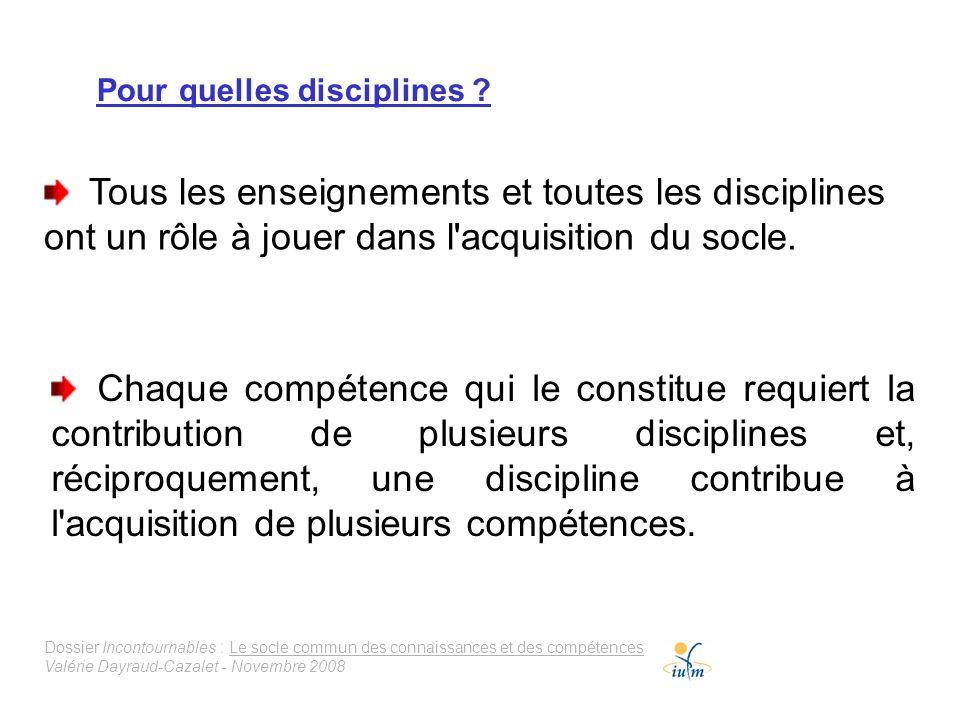 Dossier Incontournables : Le socle commun des connaissances et des compétences Valérie Dayraud-Cazalet - Novembre 2008 Pour quelles disciplines ? Tous