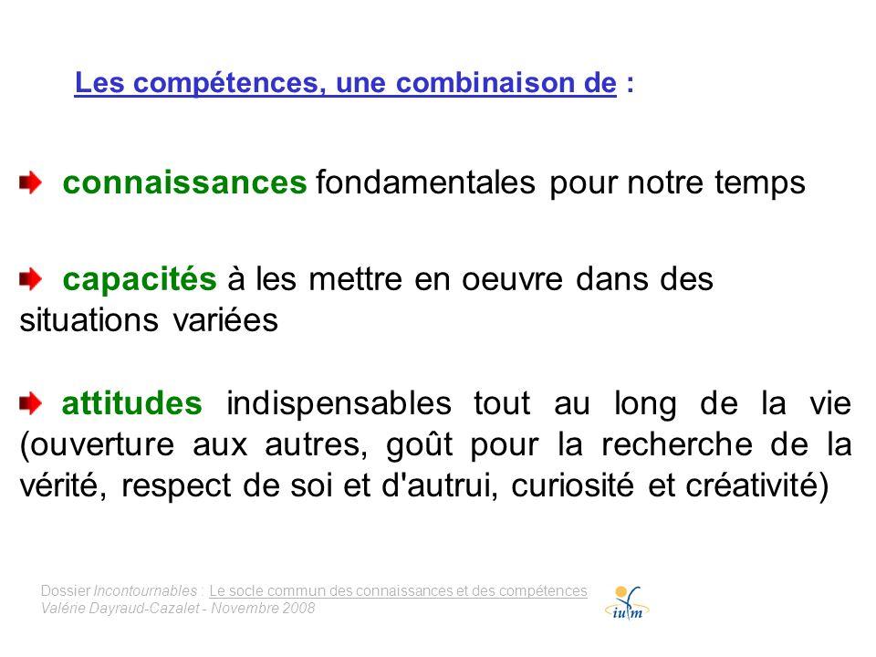 Dossier Incontournables : Le socle commun des connaissances et des compétences Valérie Dayraud-Cazalet - Novembre 2008 Les compétences, une combinaiso
