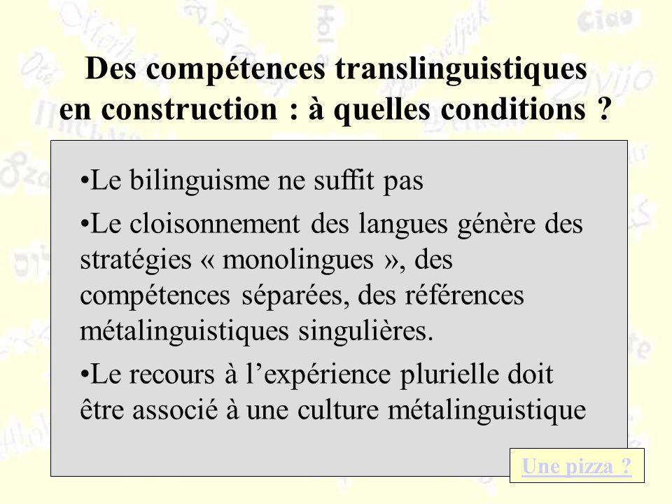 Des compétences translinguistiques en construction : à quelles conditions ? Le bilinguisme ne suffit pas Le cloisonnement des langues génère des strat