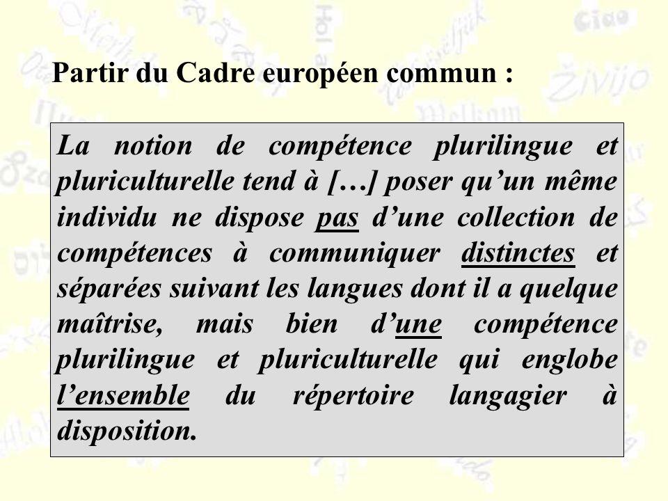 La notion de compétence plurilingue et pluriculturelle tend à […] poser quun même individu ne dispose pas dune collection de compétences à communiquer