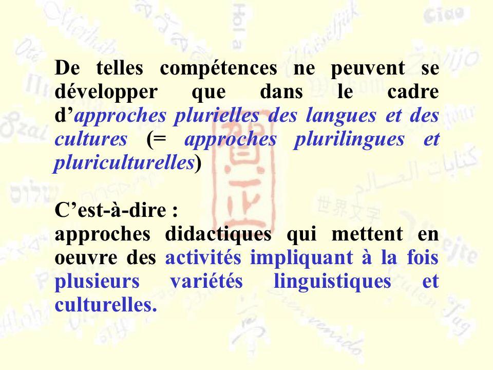 De telles compétences ne peuvent se développer que dans le cadre dapproches plurielles des langues et des cultures (= approches plurilingues et pluric