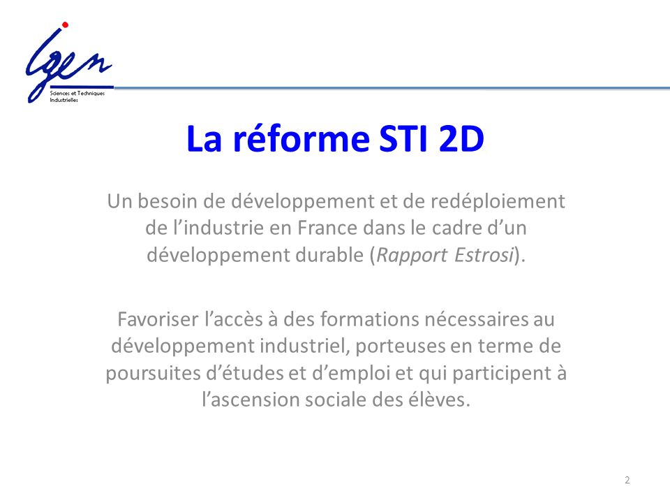 3 La réforme STI 2D Une réforme qui sintègre totalement dans celle du lycée : mieux orienter, mieux accompagner, mieux sadapter à son époque.
