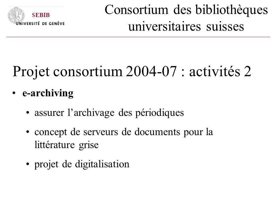Consortium des bibliothèques universitaires suisses Projet consortium 2004-07 : activités 2 e-archiving assurer larchivage des périodiques concept de serveurs de documents pour la littérature grise projet de digitalisation SEBIB