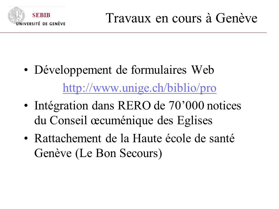 Travaux en cours à Genève Développement de formulaires Web http://www.unige.ch/biblio/pro Intégration dans RERO de 70000 notices du Conseil œcuménique