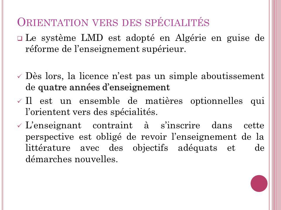 O RIENTATION VERS DES SPÉCIALITÉS Le système LMD est adopté en Algérie en guise de réforme de lenseignement supérieur. quatre années denseignement Dès