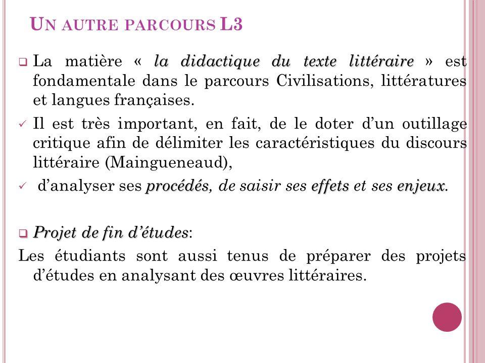U N AUTRE PARCOURS L3 la didactique du texte littéraire La matière « la didactique du texte littéraire » est fondamentale dans le parcours Civilisatio