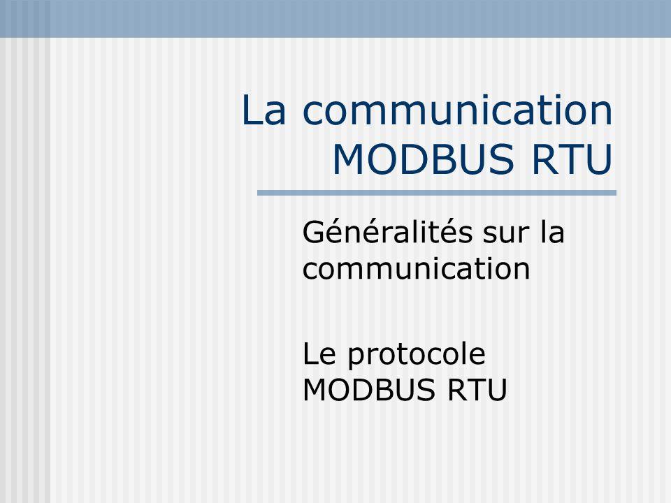 La communication MODBUS RTU Généralités sur la communication Le protocole MODBUS RTU