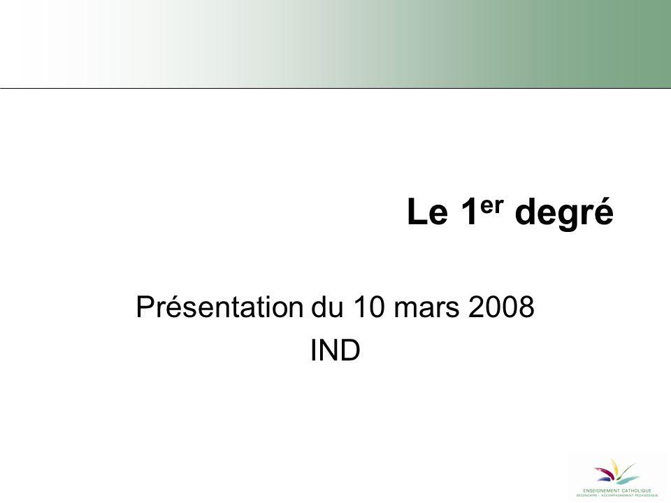 Le 1 er degré Présentation du 10 mars 2008 IND