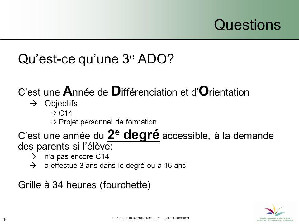 FESeC 100 avenue Mounier – 1200 Bruxelles 16 Questions Quest-ce quune 3 e ADO.