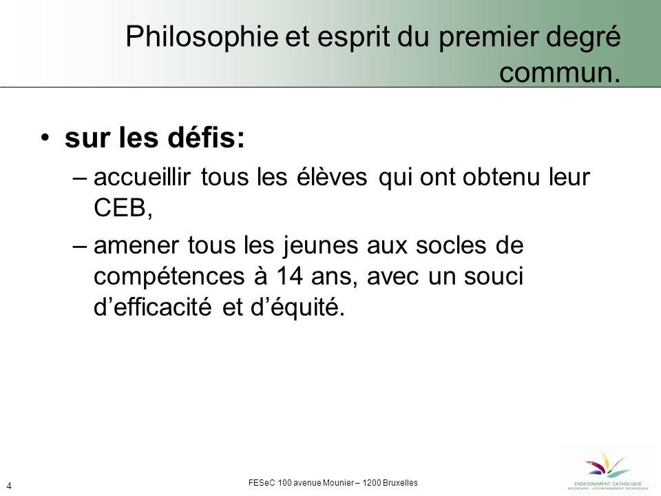 FESeC 100 avenue Mounier – 1200 Bruxelles 5 Philosophie et esprit du premier degré commun.