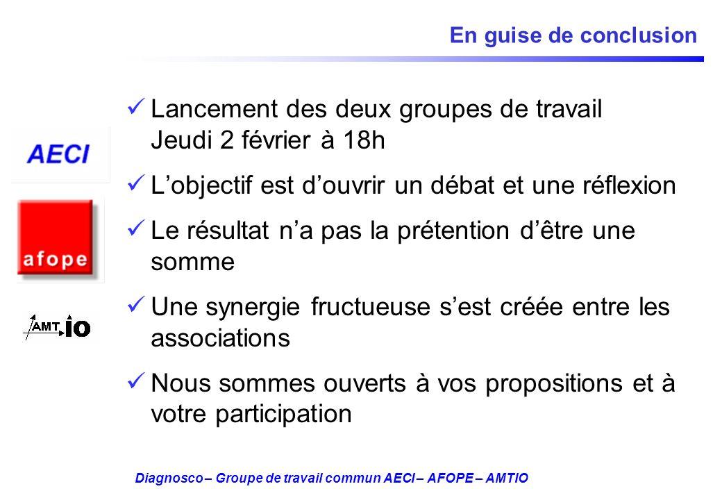 Diagnosco – Groupe de travail commun AECI – AFOPE – AMTIO En guise de conclusion Lancement des deux groupes de travail Jeudi 2 février à 18h Lobjectif