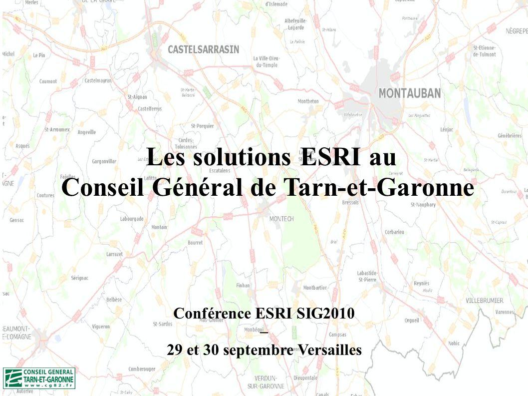 Les solutions ESRI au Conseil Général de Tarn-et-Garonne Conférence ESRI SIG2010 – 29 et 30 septembre Versailles