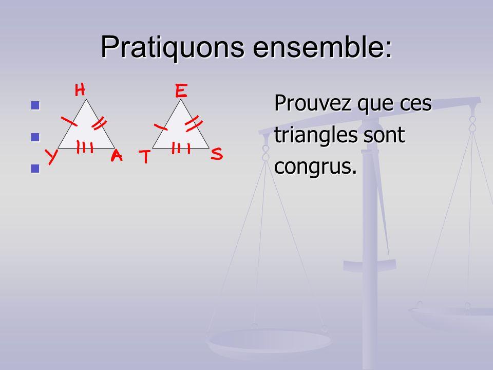 Pratiquons ensemble: Prouvez que ces Prouvez que ces triangles sont triangles sont congrus.