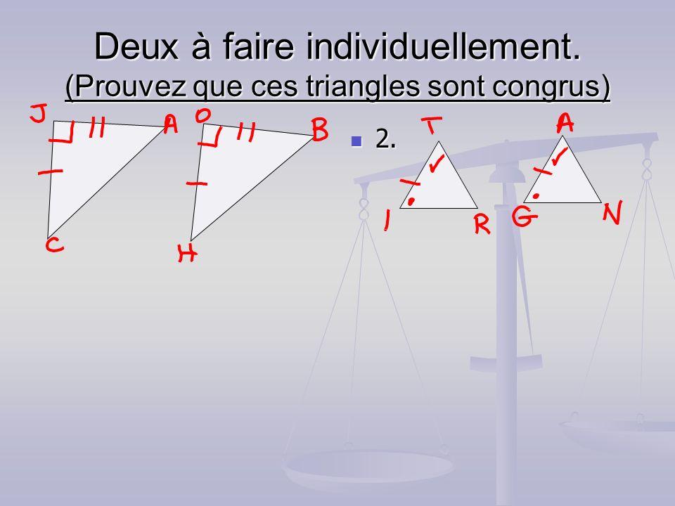 Deux à faire individuellement. (Prouvez que ces triangles sont congrus) 2.