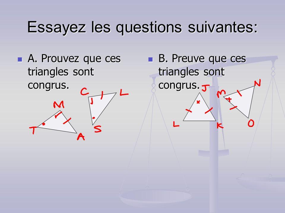 Essayez les questions suivantes: A.Prouvez que ces triangles sont congrus.