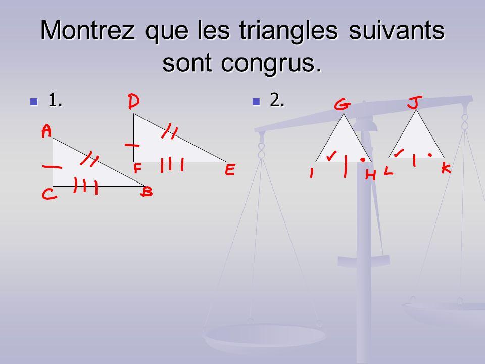Montrez que les triangles suivants sont congrus. 1. 1. 2.