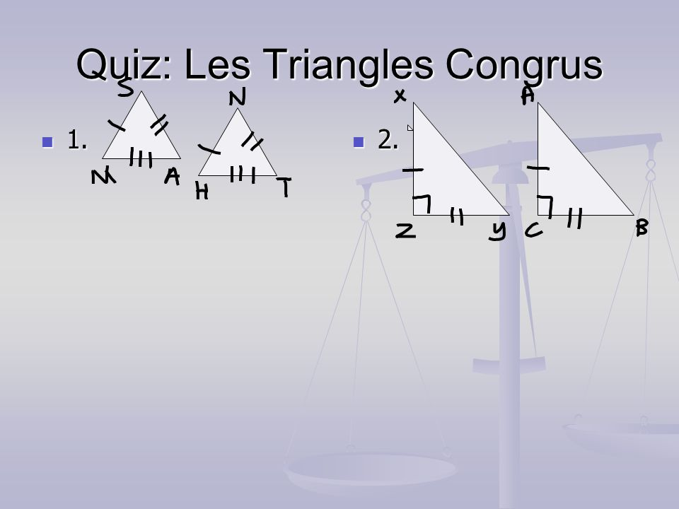 Quiz: Les Triangles Congrus 1. 1. 2.