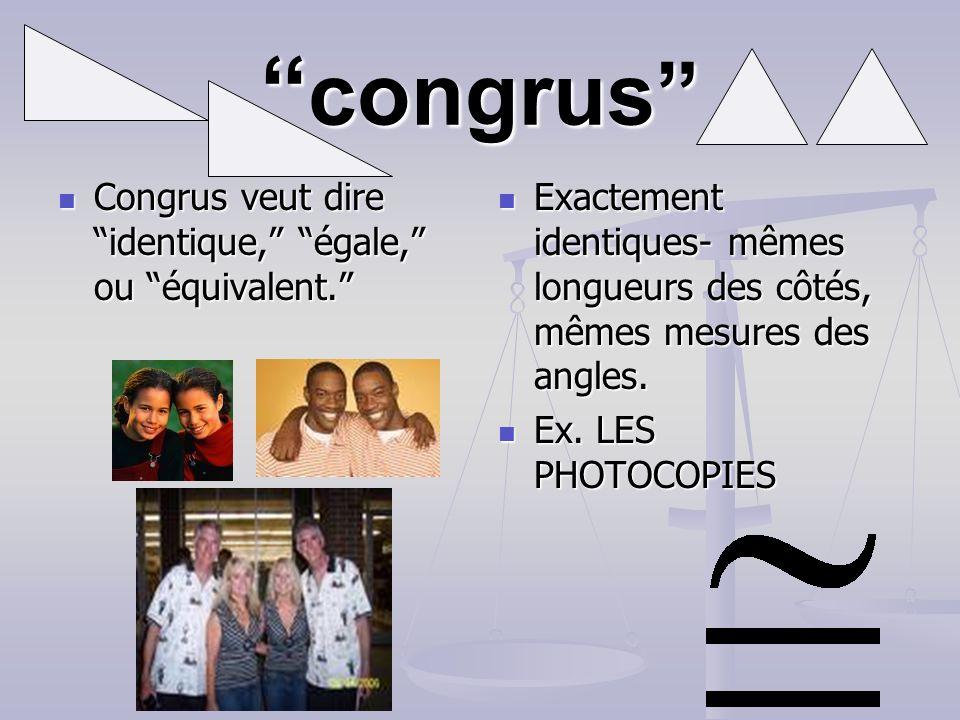 congrus congrus Congrus veut dire identique, égale, ou équivalent.