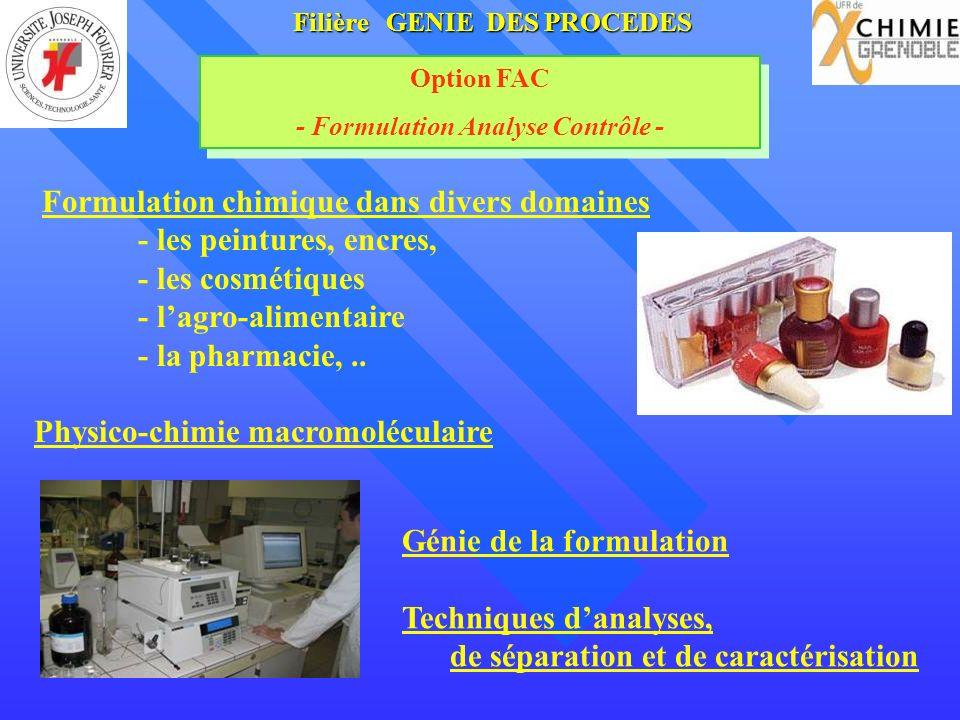 Option FAC - Formulation Analyse Contrôle - Option FAC - Formulation Analyse Contrôle - Filière GENIE DES PROCEDES Formulation chimique dans divers domaines - les peintures, encres, - les cosmétiques - lagro-alimentaire - la pharmacie,..