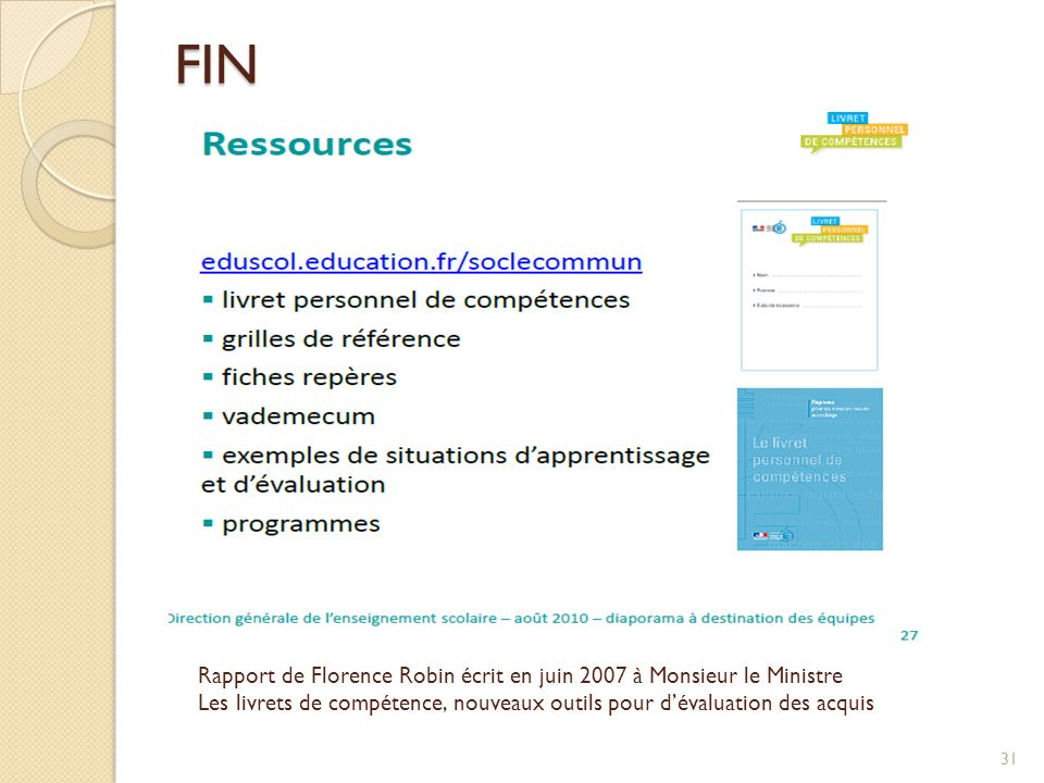 FIN 31 Rapport de Florence Robin écrit en juin 2007 à Monsieur le Ministre Les livrets de compétence, nouveaux outils pour dévaluation des acquis