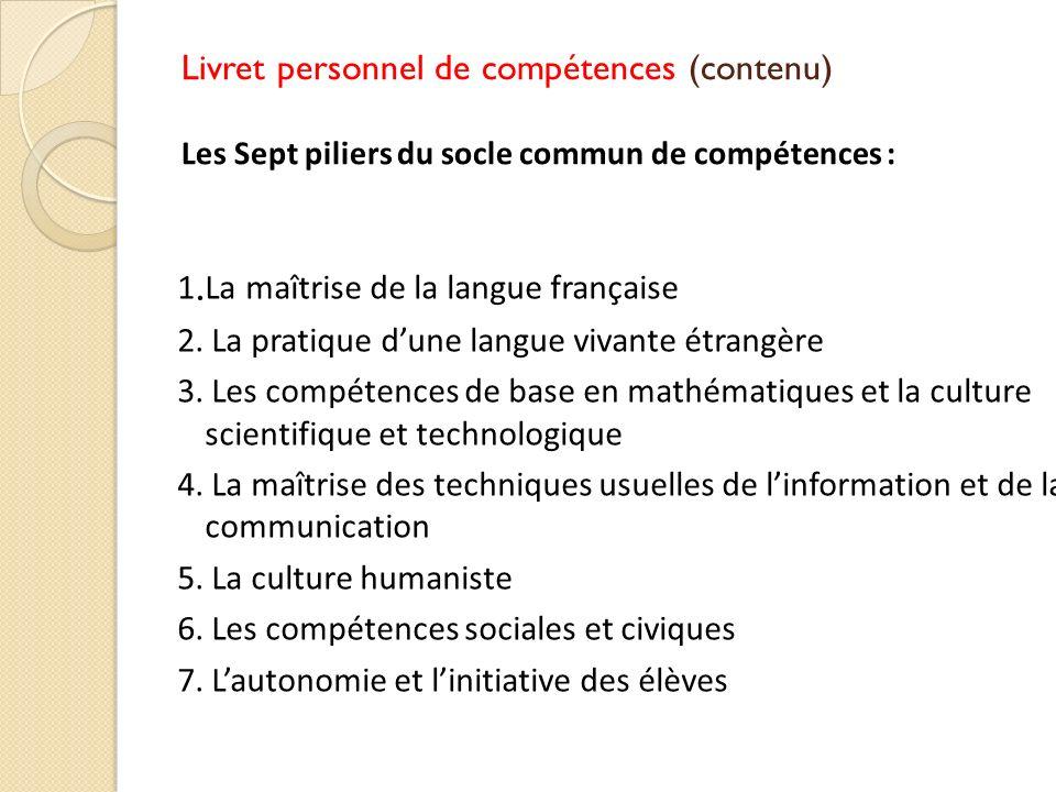 1. La maîtrise de la langue française 2. La pratique dune langue vivante étrangère 3. Les compétences de base en mathématiques et la culture scientifi
