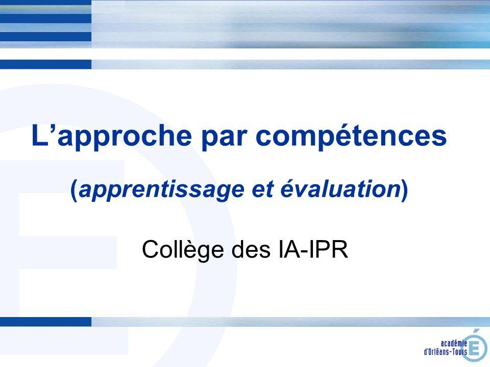 E Lapproche par compétences (apprentissage et évaluation) Collège des IA-IPR