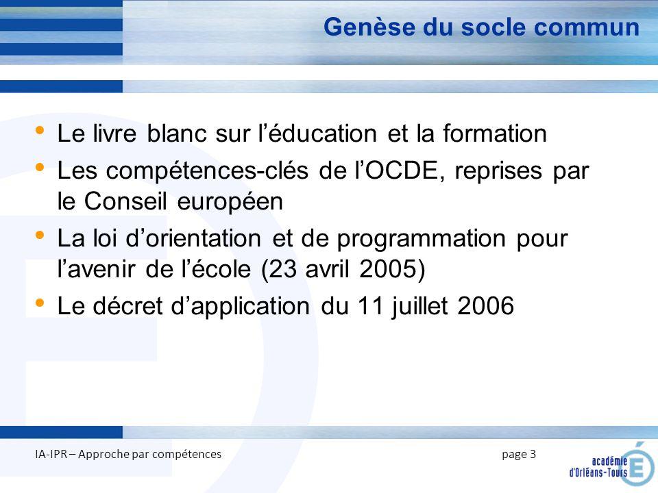 E Genèse du socle commun Le livre blanc sur léducation et la formation Les compétences-clés de lOCDE, reprises par le Conseil européen La loi dorienta