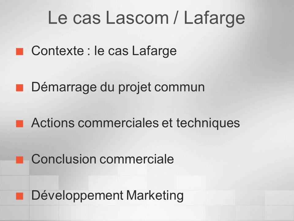 Le cas Lascom / Lafarge Contexte : le cas Lafarge Démarrage du projet commun Actions commerciales et techniques Conclusion commerciale Développement M