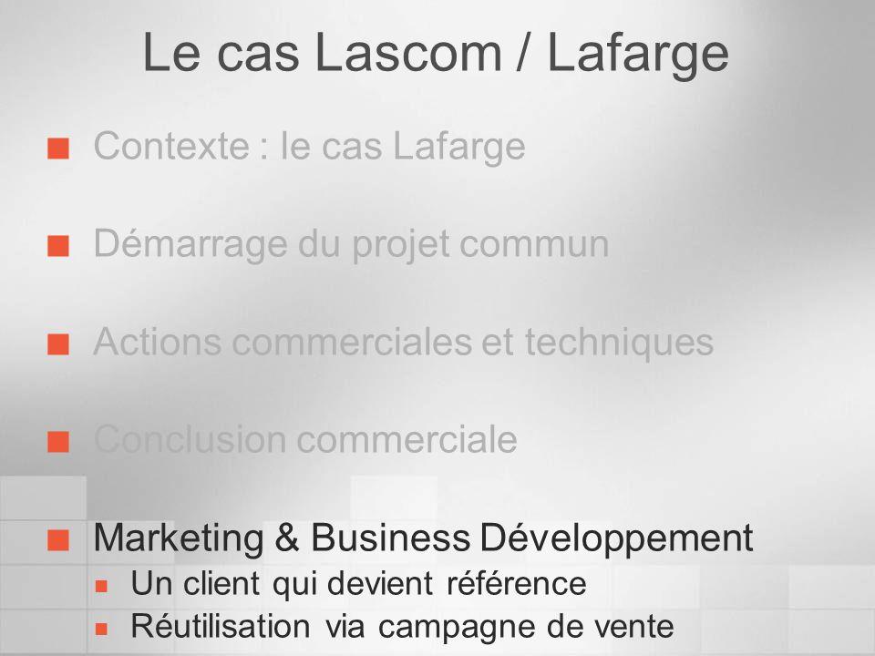 Le cas Lascom / Lafarge Contexte : le cas Lafarge Démarrage du projet commun Actions commerciales et techniques Conclusion commerciale Marketing & Bus
