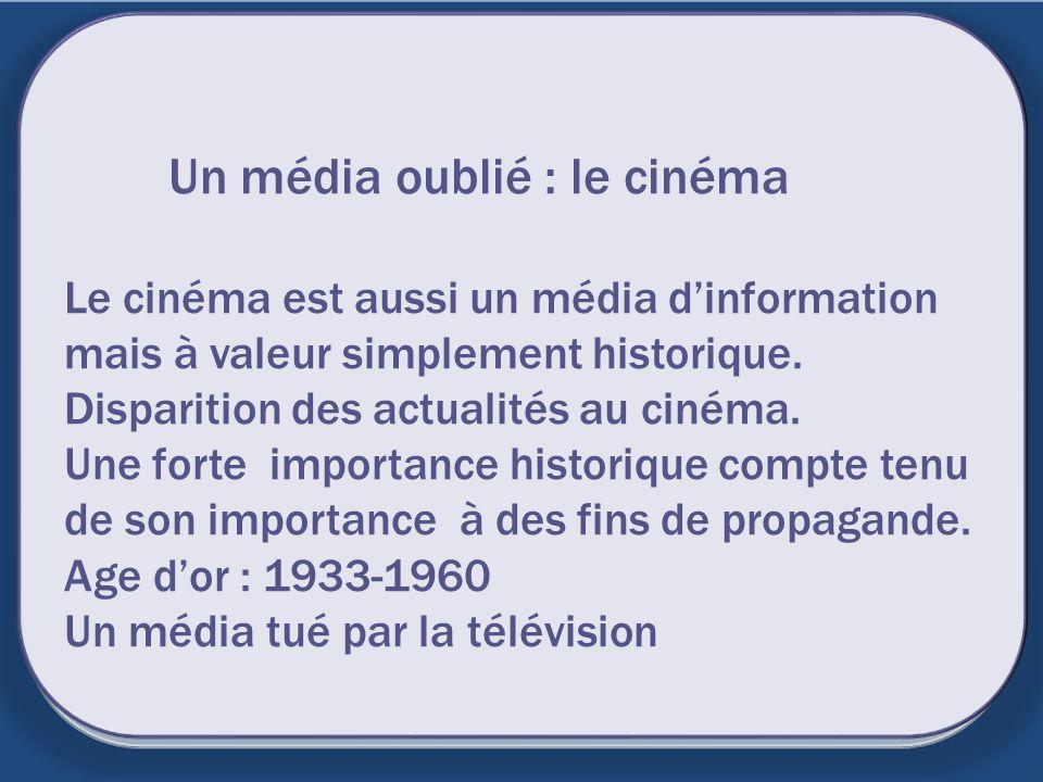 Un média oublié : le cinéma Le cinéma est aussi un média dinformation mais à valeur simplement historique. Disparition des actualités au cinéma. Une f