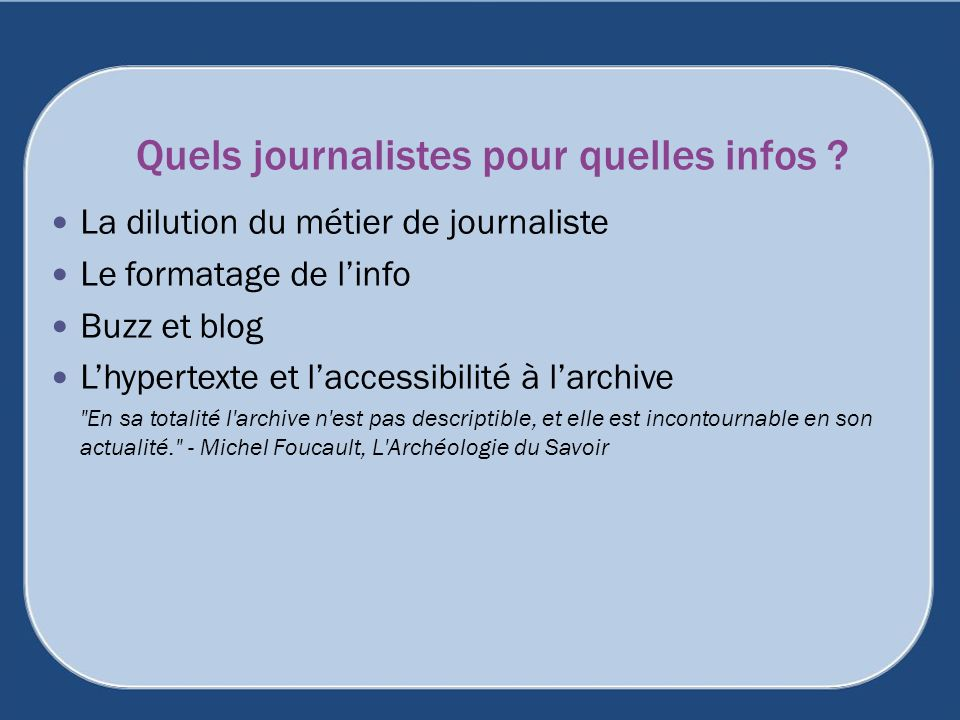 Quels journalistes pour quelles infos ? La dilution du métier de journaliste Le formatage de linfo Buzz et blog Lhypertexte et laccessibilité à larchi