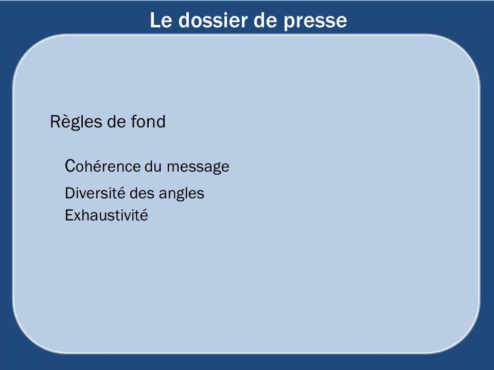 Le dossier de presse Règles de fond C ohérence du message Diversité des angles Exhaustivité
