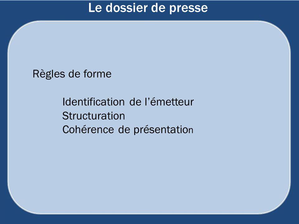 Le dossier de presse Règles de forme Identification de lémetteur Structuration Cohérence de présentatio n