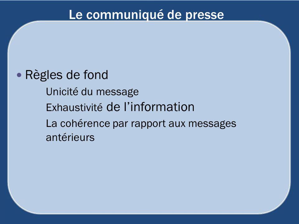 Le communiqué de presse Règles de fond Unicité du message Exhaustivité de linformation La cohérence par rapport aux messages antérieurs