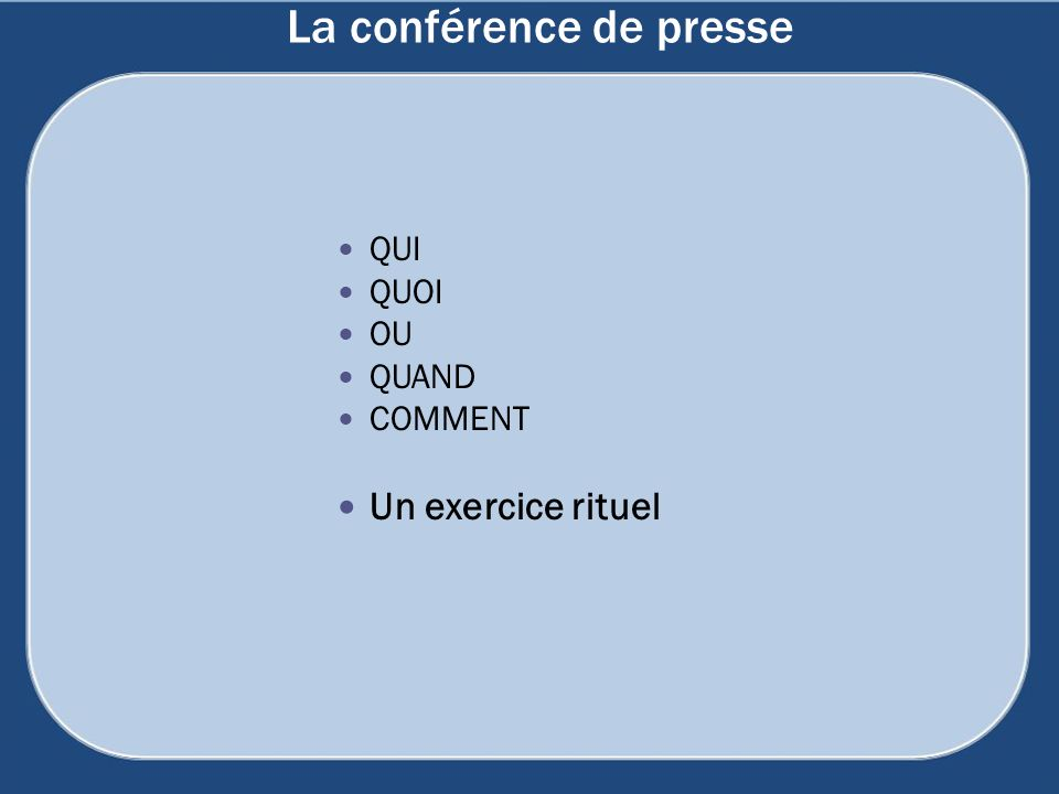 La conférence de presse QUI QUOI OU QUAND COMMENT Un exercice rituel