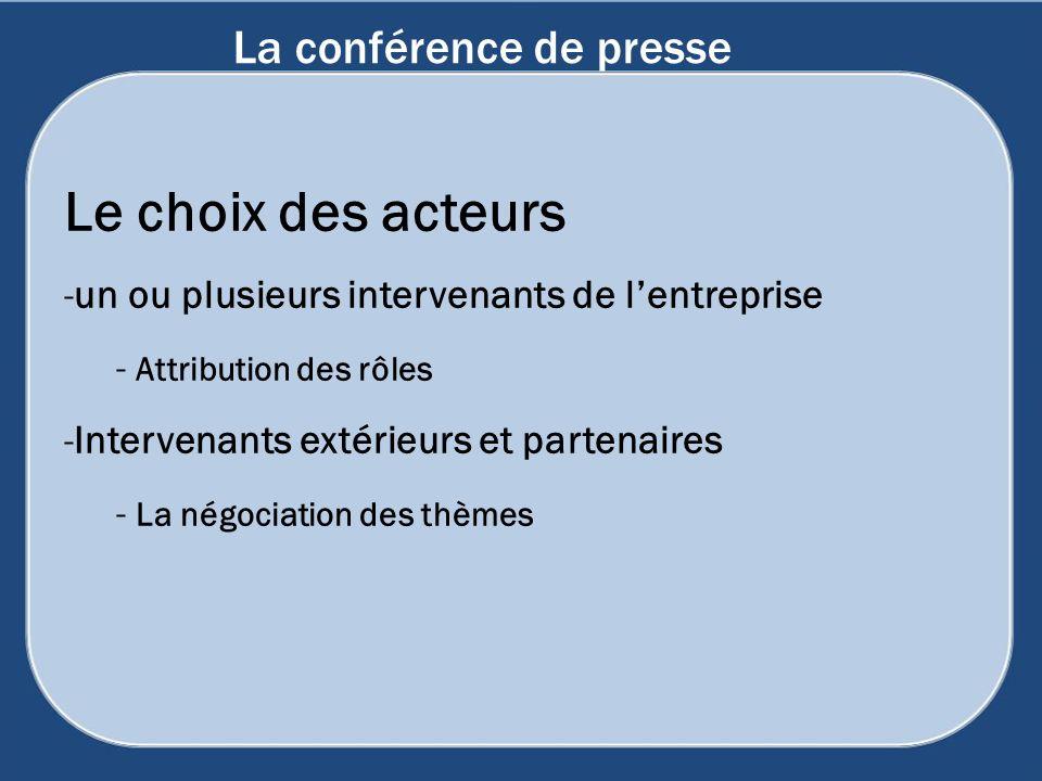 La conférence de presse Le choix des acteurs -un ou plusieurs intervenants de lentreprise - Attribution des rôles -Intervenants extérieurs et partenai