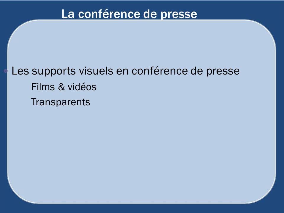La conférence de presse Les supports visuels en conférence de presse Films & vidéos Transparents