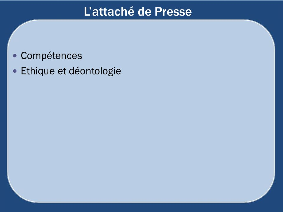 Lattaché de Presse Compétences Ethique et déontologie