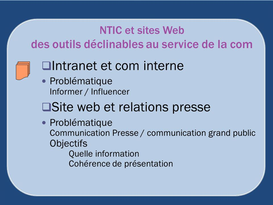 NTIC et sites Web des outils déclinables au service de la com Intranet et com interne Problématique Informer / Influencer Site web et relations presse