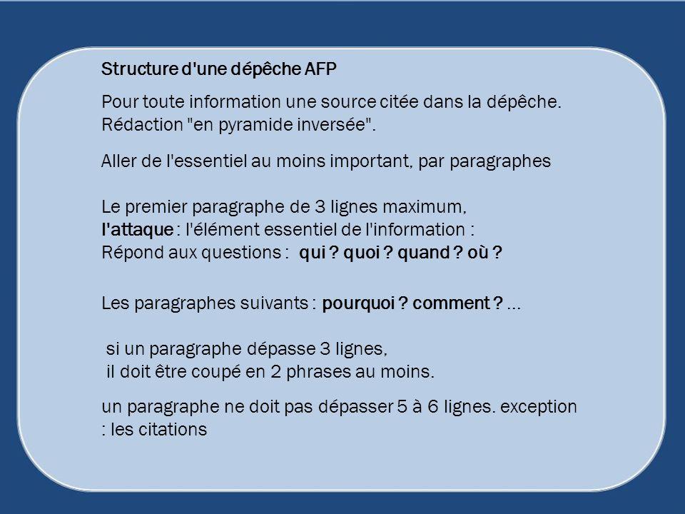 Structure d'une dépêche AFP Pour toute information une source citée dans la dépêche. Rédaction