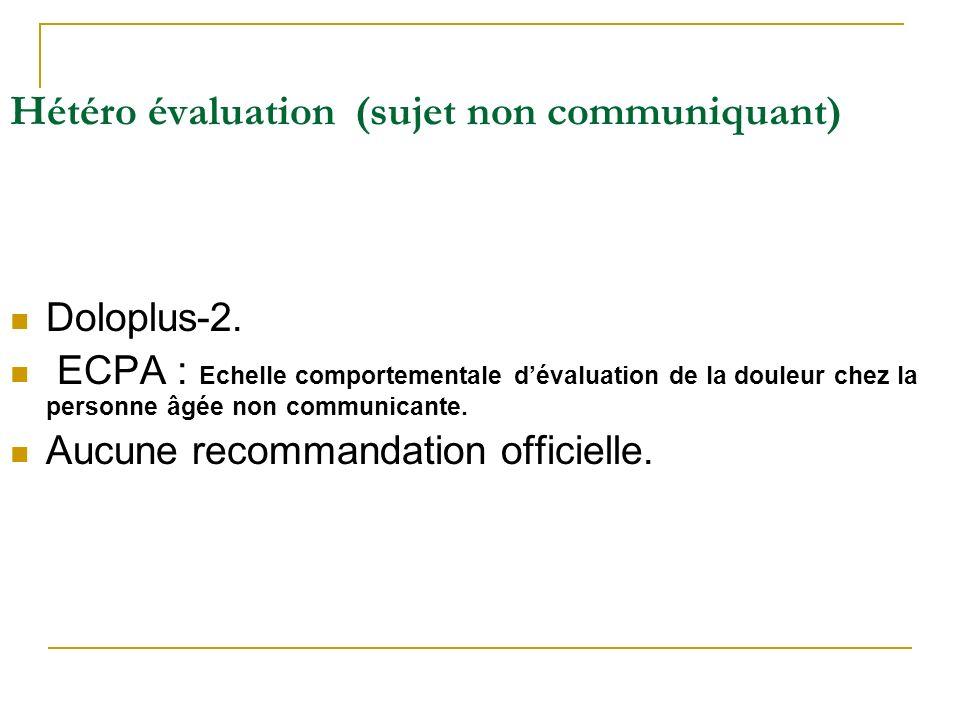 Hétéro évaluation (sujet non communiquant) Doloplus-2. ECPA : Echelle comportementale dévaluation de la douleur chez la personne âgée non communicante