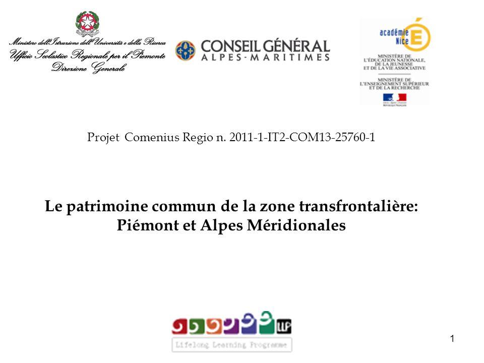 Projet Comenius Regio n. 2011-1-IT2-COM13-25760-1 Le patrimoine commun de la zone transfrontalière: Piémont et Alpes Méridionales 1