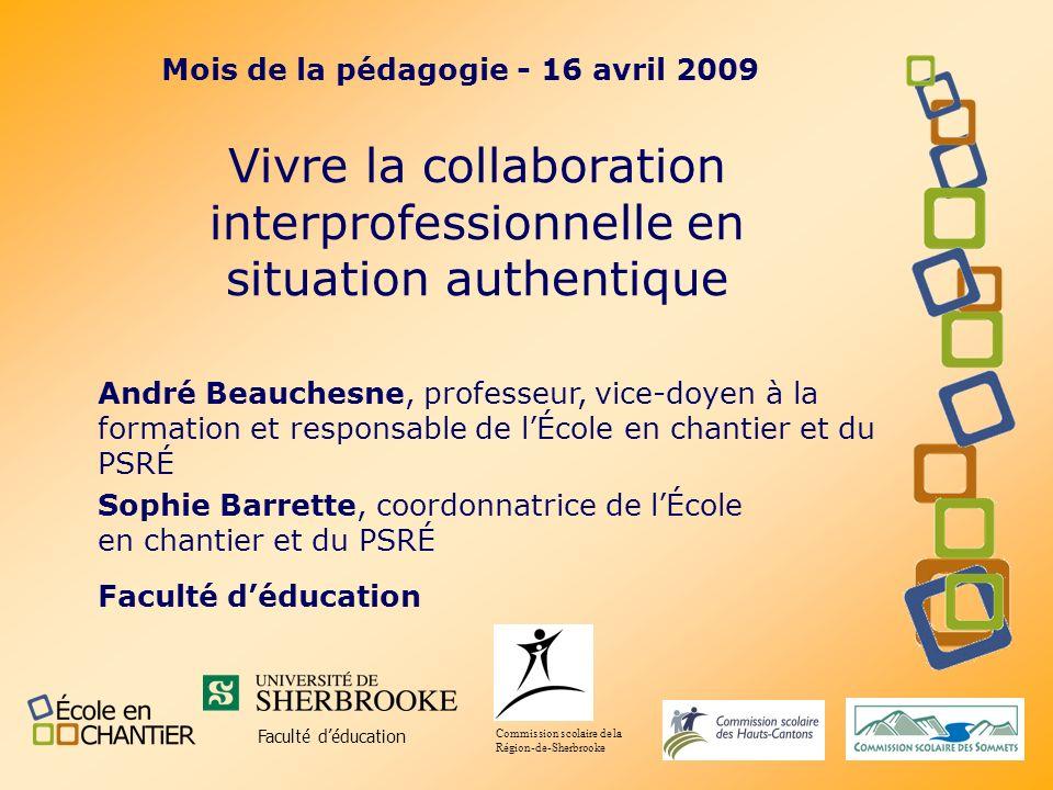 Vivre la collaboration interprofessionnelle en situation authentique Faculté déducation Commission scolaire de la Région-de-Sherbrooke Mois de la péda