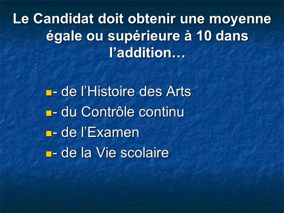 . Le Candidat doit obtenir une moyenne égale ou supérieure à 10 dans laddition… - de lHistoire des Arts - de lHistoire des Arts - du Contrôle continu