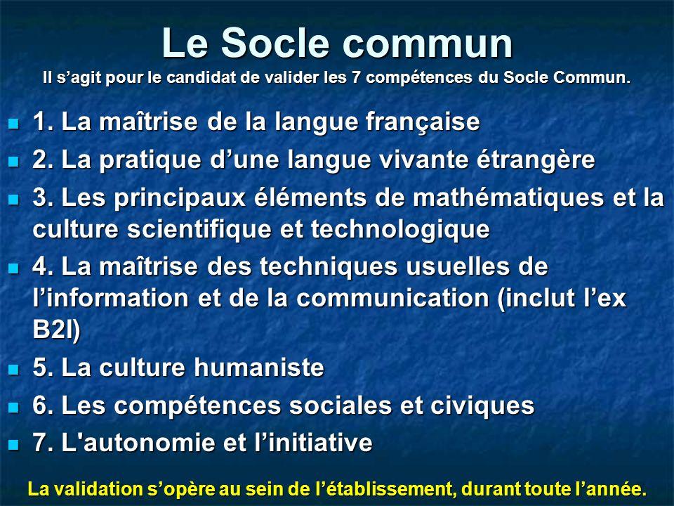 Le Socle commun Il sagit pour le candidat de valider les 7 compétences du Socle Commun. 1. La maîtrise de la langue française 1. La maîtrise de la lan