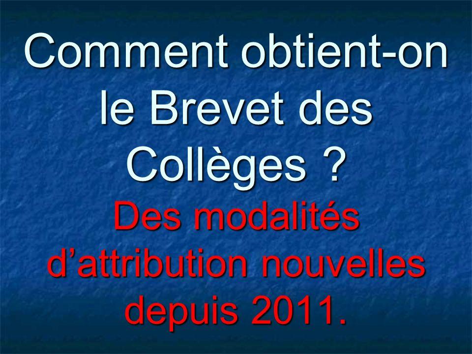 Comment obtient-on le Brevet des Collèges ? Des modalités dattribution nouvelles depuis 2011.