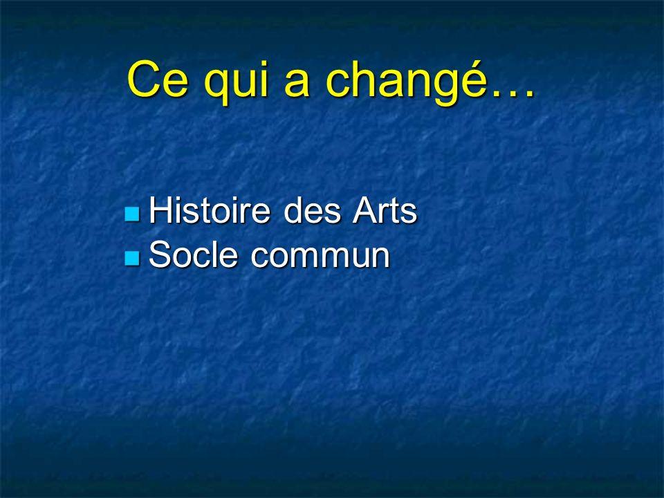 Ce qui a changé… Histoire des Arts Histoire des Arts Socle commun Socle commun