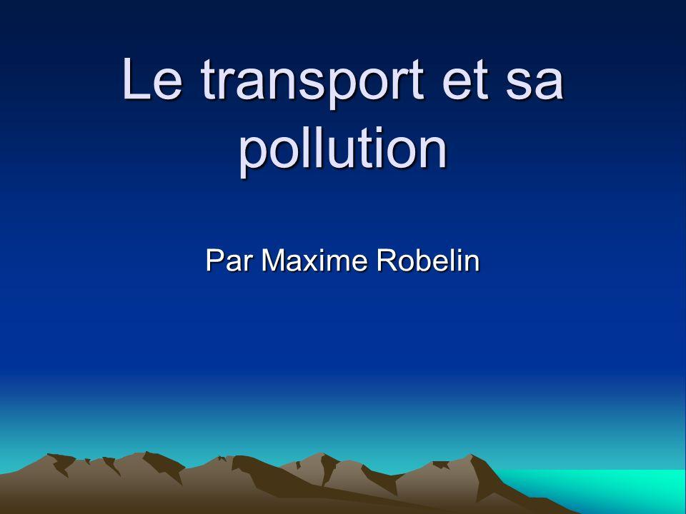 Le transport et sa pollution Par Maxime Robelin