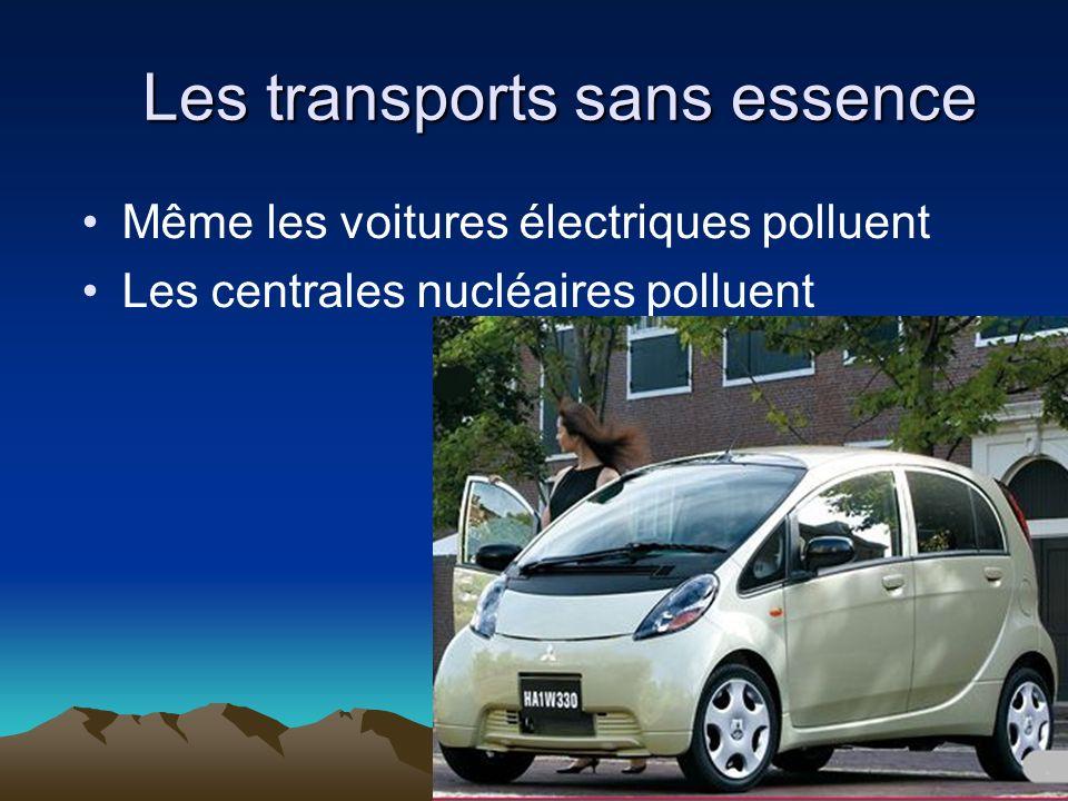 Les transports sans essence Même les voitures électriques polluent Les centrales nucléaires polluent